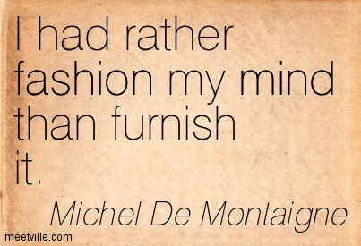 wpid-quotation-michel-de-montaigne-fashion-mind-meetville-quotes-130404-2014-08-23-11-17.jpg
