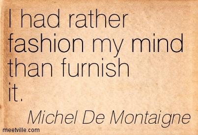 wpid-quotation-michel-de-montaigne-fashion-mind-meetville-quotes-130404-2014-08-23-11-17.jpg